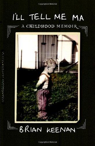9780224062169: I'll Tell Me Ma: A Childhood Memoir