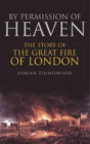 9780224062268: By Permission of Heaven: The Story of the Great Fire of London