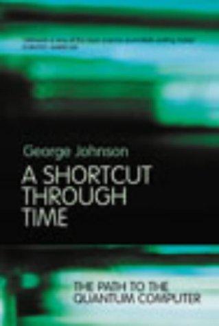 9780224062336: A Shortcut Through Time: The Path to a Quantum Computer