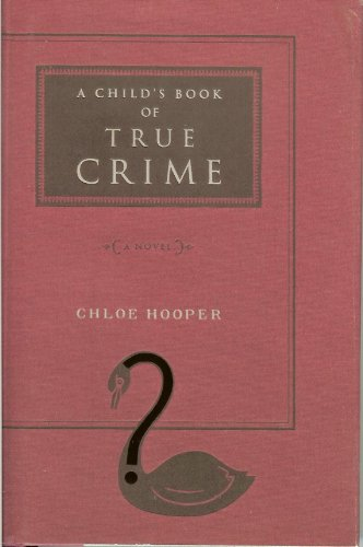 A Child's Book of True Crime ***SIGNED***: Chloe Hooper