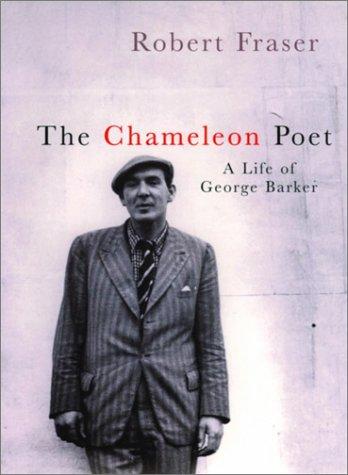 The Chameleon Poet: A Life of George Barker: Fraser, Robert