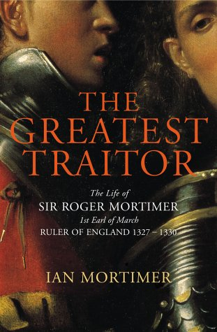 9780224062497: The Greatest Traitor: The Life of Sir Roger Mortimer, Ruler of England 1327-1330