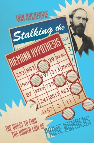 Stalking the Riemann Hypothesis: the Quest to Find the Hidden Law of Prime Numbers.: Rockmore, ...