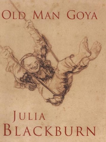 9780224062794: Old Man Goya