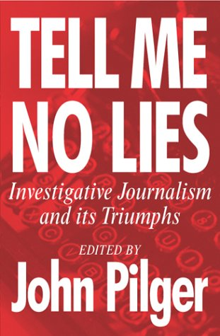 9780224062886: Tell Me No Lies: Investigative Journalism and its Triumphs