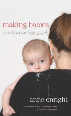 9780224062930: Making Babies: Stumbling into Motherhood