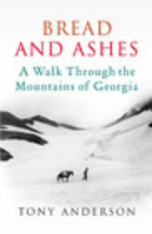 9780224063005: Bread and Ashes: A Journey Through the Mountains of Georgia