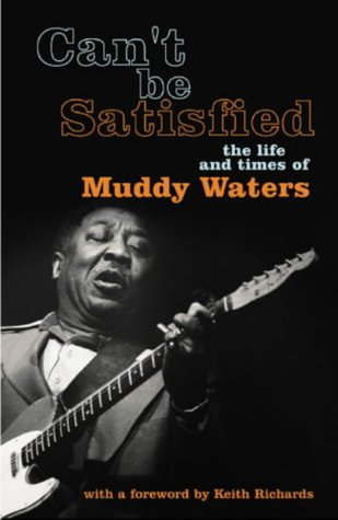 9780224063142: Can't be Satisfied: The Life and Times of Muddy Waters