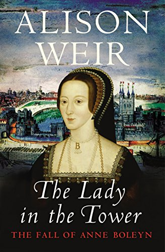 9780224063197: The Lady In The Tower: The Fall of Anne Boleyn (Queen of England Series)
