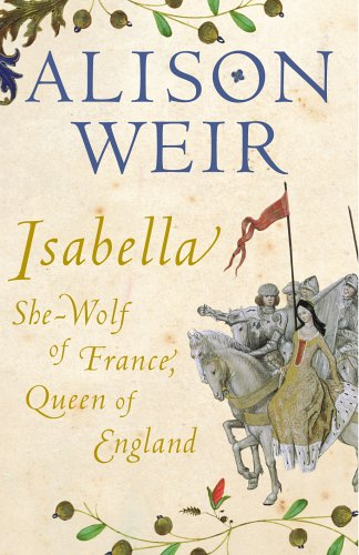 9780224063203: 'ISABELLA: SHE-WOLF OF FRANCE, QUEEN OF ENGLAND'