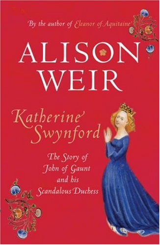 9780224063210: Katherine Swynford: The Story of John of Gaunt and His Scandalous Duchess