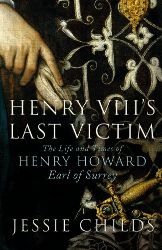 9780224063258: Henry VIII's Last Victim: The Life and Times of Henry Howard, Earl of Surrey