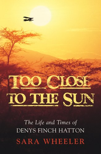 9780224063807: Too Close to the Sun: The Audacious Life and Times of Denys Finch Hatton