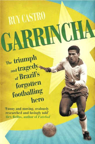 9780224064330: Garrincha: The Triumph and Tragedy of Brazil's Forgotten Footballing Hero