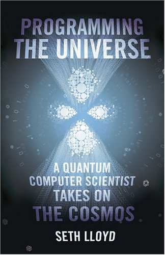 9780224064385: Programming The Universe: A Quantum Computer Scientist Takes on the Cosmos