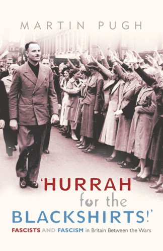 9780224064392: Hurrah for the Blackshirts!: Fascists and Fascism in Britain Between the Wars