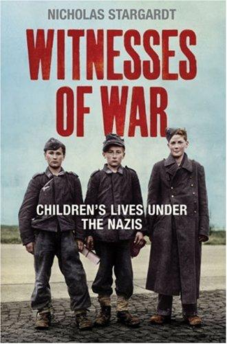 Witnesses of War. Children's Lives Under the Nazis: NICHOLAS STARGARDT