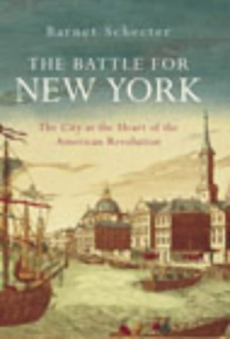 The Battle for New York: The City at the Heart of the American Revolution: Schechter, Barnet