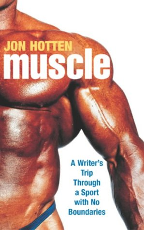 9780224069663: Muscle:A Writer's Trip Through a Sport with No Boundaries