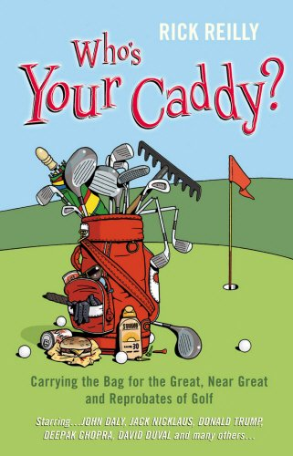 Who's Your Caddy?: My Misadventures Carrying the Bag (0224069837) by Reilly, Rick