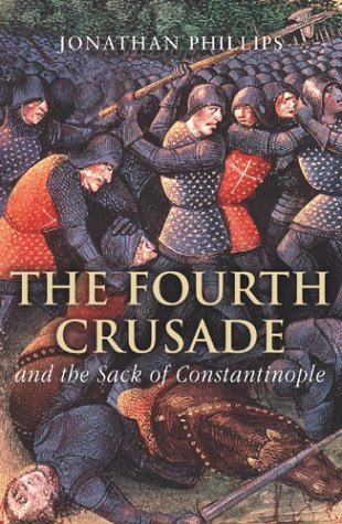 The Fourth Crusade and the Sack of Constantinople: Jonathan Phillips