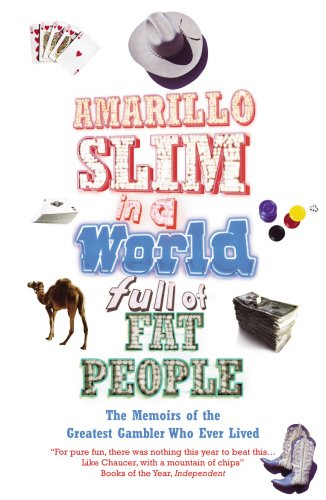 9780224071024: Amarillo Slim In A World Full Of Fat People: The Memoirs of the Greatest Gambler Who Ever Lived