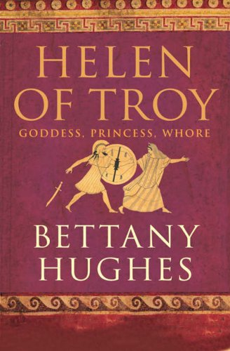 9780224071772: Helen of Troy: Goddess, Princess, Whore