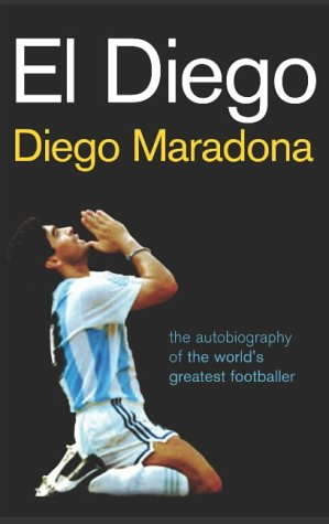 9780224071895: El Diego: The Autobiography of the World's Greatest Footballer