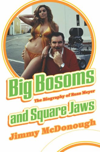 9780224072502: Big Bosoms and Square Jaws: The Biography of Russ Meyer, King of the Sex Film