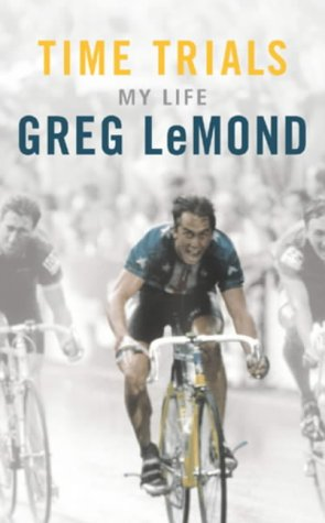Time Trials: My Life (0224072870) by LeMond, Greg; Seaton, Matt