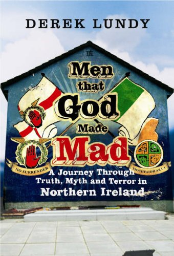 9780224072960: Men That God Made Mad: A Journey Through Truth, Myth and Terror in Northern Ireland