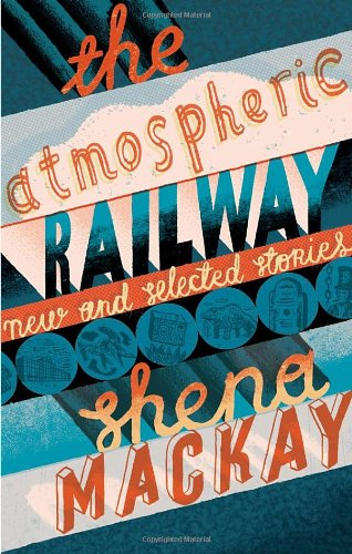 9780224072984: The Atmospheric Railway: New and Selected Stories