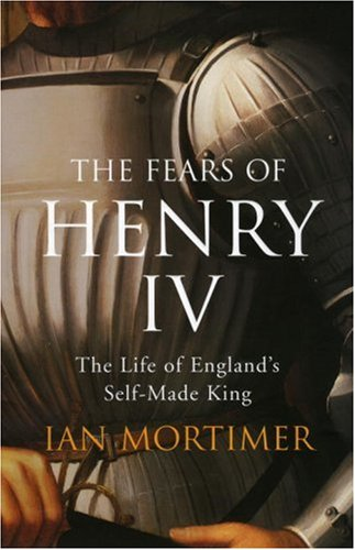 9780224073004: The Fears of Henry IV: The Life of England's Self-Made King