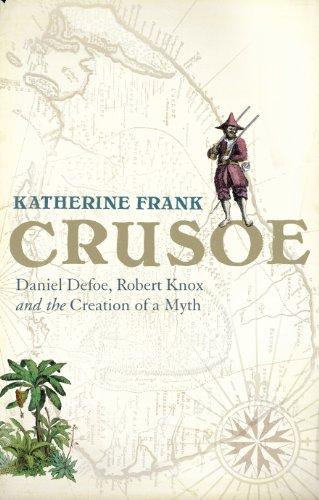 Crusoe: Daniel Defoe, Robert Knox and the: Katherine Frank