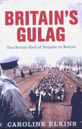 Britain's Gulag: The Brutal End of Empire: Elkins, Caroline