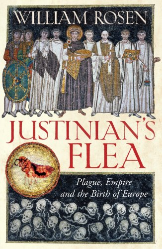 9780224073691: Justinian's Flea: Plague, Empire and the Birth of Europe