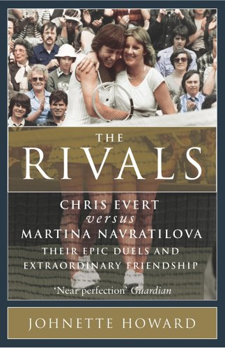 9780224075060: The Rivals: Chris Evert vs. Martina Navratilova: Their Rivalry, Their Friendship, Their Legacy