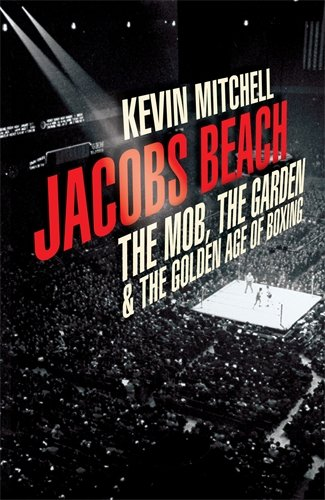 9780224075107: Jacobs Beach: The Mob, the Garden, and the Golden Age of Boxing