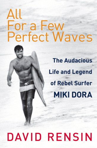 9780224075862: All For A Few Perfect Waves: The Audacious Life and Legend of Rebel Surfer Miki Dora