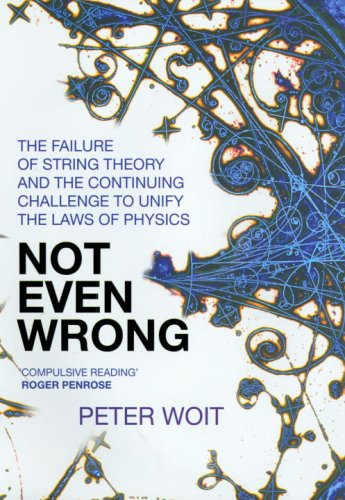 9780224076050: Not Even Wrong: The Failure of String Theory and the Continuing Challenge to Unify the Laws of Physics