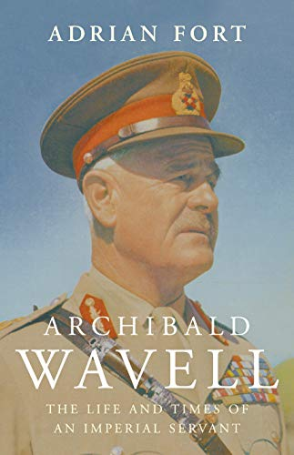 9780224076784: Archibald Wavell: The Life and Death of the Imperial Servant