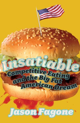 9780224076807: Insatiable: Competitive Eating and the Big Fat American Dream