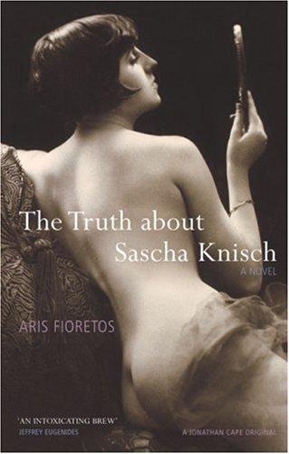 9780224076852: The Truth About Sascha Knisch