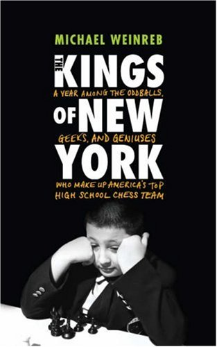 9780224077712: The Kings of New York: A Year Among the Geeks, Oddballs, and Geniuses Who Make Up America's Top High School Chess Team