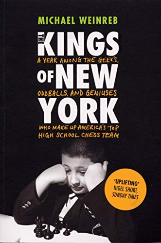 9780224077729: The Kings of New York: A Year Among the Geeks, Oddballs, and Geniuses Who Make Up America's Top High School Chess Team