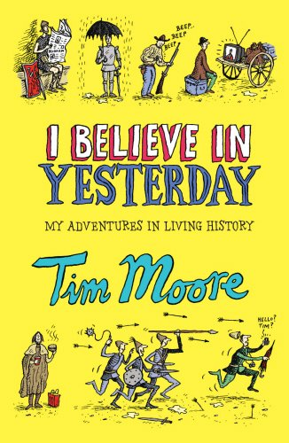 9780224077811: I Believe In Yesterday: My Adventures in Living History