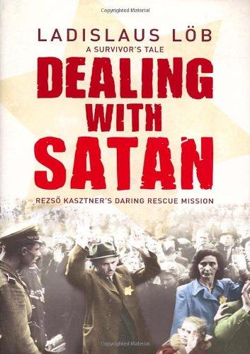 Dealing with Satan: Rezso Kasztner's Daring Rescue of Hungarian Jews: Ladislaus Lob