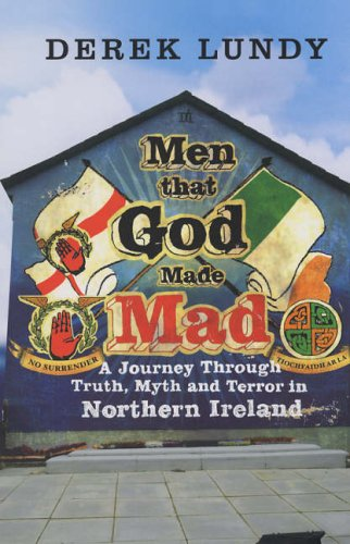 9780224078627: Men That God Made Mad (Ireland): A Journey Through Truth, Myth and Terror in Northern Ireland