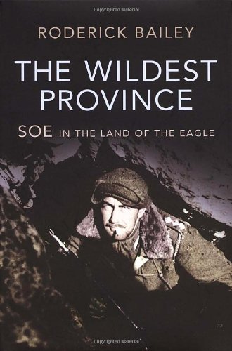 9780224079167: The Wildest Province: SOE in the Land of the Eagle