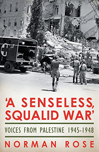 9780224079389: A Senseless, Squalid War: Voices from Palestine 1945–1948